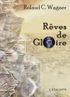 Rêves de Gloire ebook by Roland C. Wagner