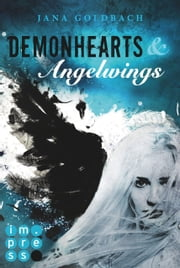 Demonhearts & Angelwings ebook by Jana Goldbach