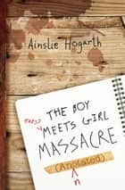 The Boy Meets Girl Massacre ebook by Ainslie Hogarth