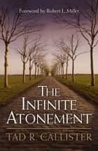 Infinite Atonement ebook by Tad R. Callister