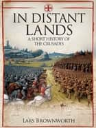 In Distant Lands - A Short History of the Crusades ebook by