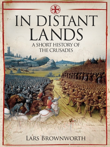 In Distant Lands - A Short History of the Crusades 電子書 by Lars Brownworth