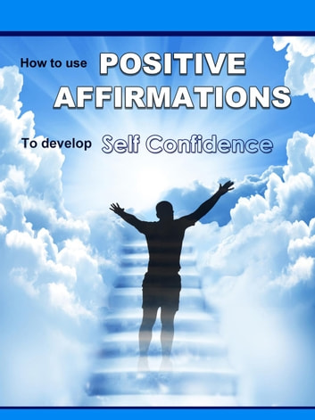 Positive Affirmations: How To Use Positive Affirmations To Develop Self Confidence ebook by Mike Mitchell