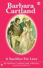A Sacrifice for Love ebook by Barbara Cartland