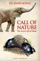 Call of Nature: The Secret Life of Dung ebook by Richard Jones