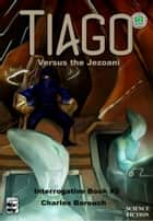 Tiago Versus the Jezoani [Interrogative Book #2] - Interrogative Book #2 ebook by Charles Barouch