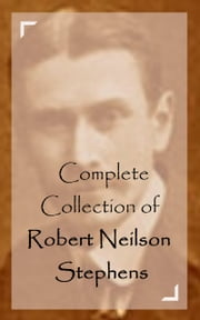 Complete Collection of Robert Neilson Stephens ebook by Robert Neilson Stephens