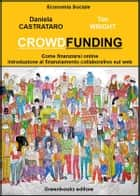 Crowdfunding - Come finanziarsi on line ebook by Daniela Castrataro, Tim Wright