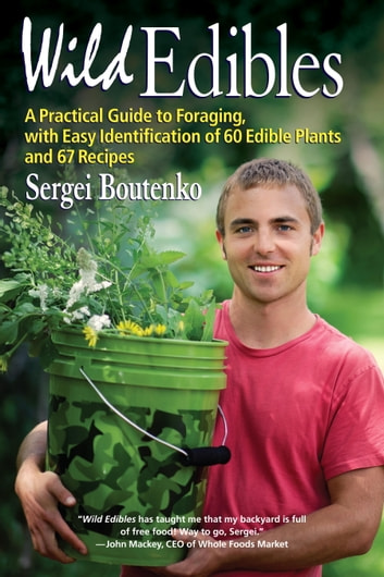 Wild Edibles - A Practical Guide to Foraging, with Easy Identification of 60 Edible Plants and 67 Recipes ebook by Sergei Boutenko