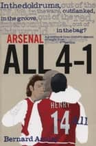 Arsenal All 4-1 - A Guidebook to an Historic Season Straight from Highbury's Gooner Grapevine ebook by Bernard Azulay