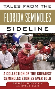 Tales from the Florida State Seminoles Sideline - A Collection of the Greatest Seminoles Stories Ever Told ebook by Bobby Bowden,Steve Ellis
