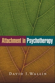 Attachment in Psychotherapy ebook by David J. Wallin, PhD