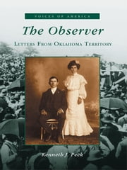 Observer, Letters from Oklahoma Territory, The ebook by Kenneth J. Peek