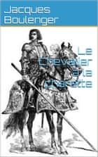 Le Chevalier à la charrette ebook by Jacques Boulenger