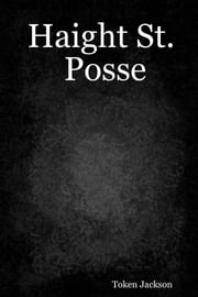 Haight St. Posse ebook by Token Jackson