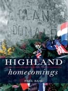 Highland Homecomings - Genealogy and Heritage Tourism in the Scottish Diaspora ebook by Paul Basu