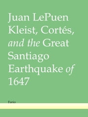Kleist, Cortés, and the Great Santiago Earthquake of 1647 ebook by Juan LePuen