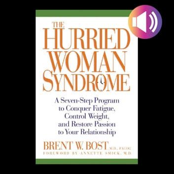 The Hurried Woman Syndrome audiobook by Brent W. Bost