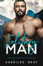 Solitary Man (The Smith Brothers #3) ebook by Sherilee Gray