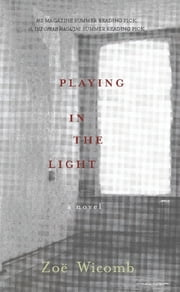 Playing in the Light - A Novel ebook by Zoe Wicomb