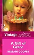A Gift Of Grace (Mills & Boon Vintage Superromance) ebook by Inglath Cooper
