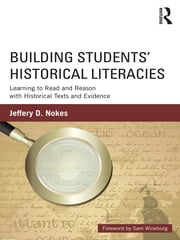 Building Students' Historical Literacies - Learning to Read and Reason with Historical Texts and Evidence ebook by Jeffery Nokes