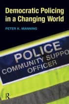 Democratic Policing in a Changing World eBook by Peter K. Manning