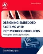 Designing Embedded Systems with PIC Microcontrollers ebook by Tim Wilmshurst