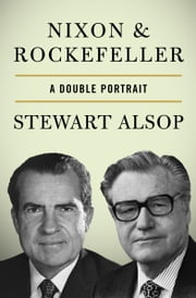 Nixon & Rockefeller - A Double Portrait ebook by Stewart Alsop