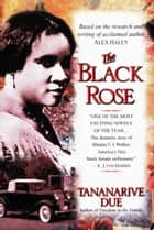 The Black Rose - A Novel ebook by Tananarive Due