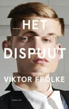 Het dispuut ebook by Viktor Frölke