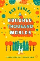 A Hundred Thousand Worlds - A Novel ebook by Bob Proehl