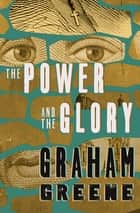 The Power and the Glory ebook by Graham Greene