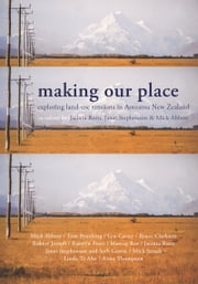 Making our Place - Exploring land-use tensions in Aotearoa New Zealand ebook by Jacinta Ruru,Janet Stephenson,Mick Abbott