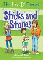 The Fix-It Friends: Sticks and Stones ebook by Nicole C. Kear, Tracy Dockray