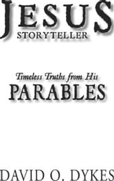 Jesus Storyteller - Timeless Truths from His Parables ebook by David O. Dykes