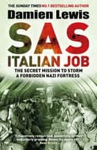 SAS Italian Job - The Secret Mission to Storm a Forbidden Nazi Fortress ebook by Damien Lewis