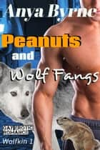 Peanuts and Wolf Fangs - Wolfkin, #1 ebook by Anya Byrne