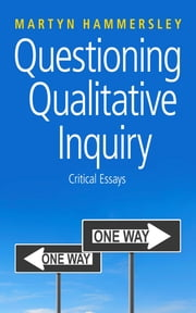 Questioning Qualitative Inquiry - Critical Essays ebook by Martyn Hammersley