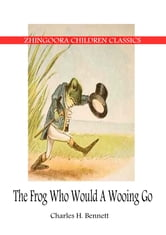 THE FROG WHO WOULD A WOOING GO ebook by CHARLES BENNETT