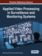 Applied Video Processing in Surveillance and Monitoring Systems ebook by Nilanjan Dey, Amira Ashour, Suvojit Acharjee