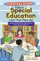 The Survival Guide for Kids in Special Education (And Their Parents) - Understanding What Special Ed Is & How It Can Help You ebook by Wendy L. Moss, Ph.D., Denise M. Campbell,...