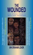 The Wounded & Other Stories About Sons and Fathers ebook by Graham Leask, Ian