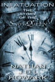 INFATUATION - THE STORY OF THE SNOW QUEEN ebook by Nathan J.D.L. Rowark