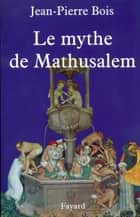 Le Mythe de Mathusalem ebook by Jean-Pierre Bois