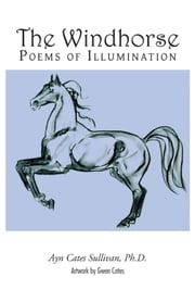 The Windhorse - Poems of Illumination ebook by Ayn Cates Sullivan, Ph.D.