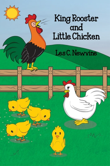King Rooster and Little Chicken ebook by Les C. Newvine