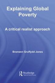Explaining Global Poverty - A Critical Realist Approach ebook by Branwen Gruffydd Jones