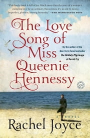 The Love Song of Miss Queenie Hennessy - A Novel ekitaplar by Rachel Joyce
