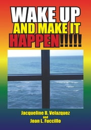 Wake Up and Make It Happen ebook by Jacqueline B. Velazquez; Joan L. Fu